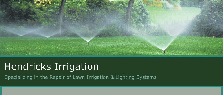 Hendricks Irrigation - Specializing in the Repair of Lawn Irrigation & Lighting Systems